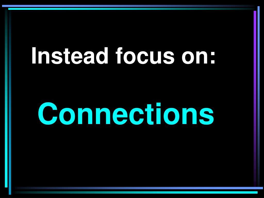 Instead focus on: