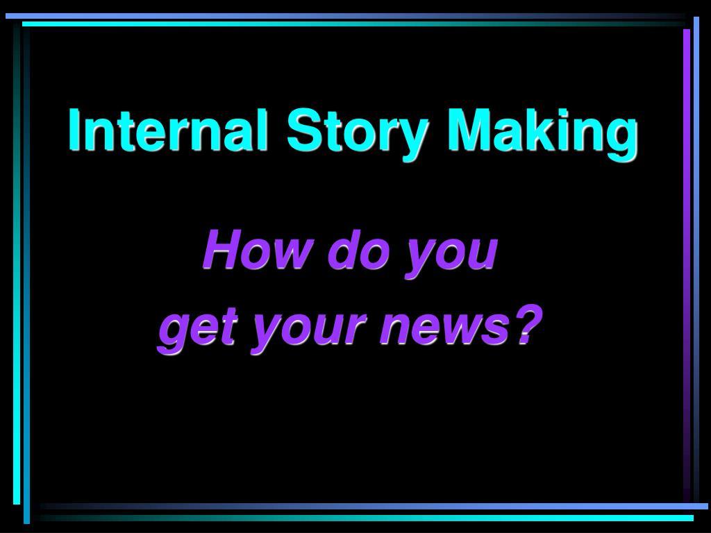 Internal Story Making