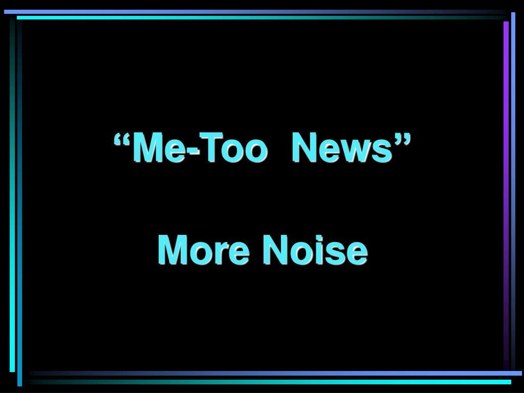 """""""Me-Too  News"""""""