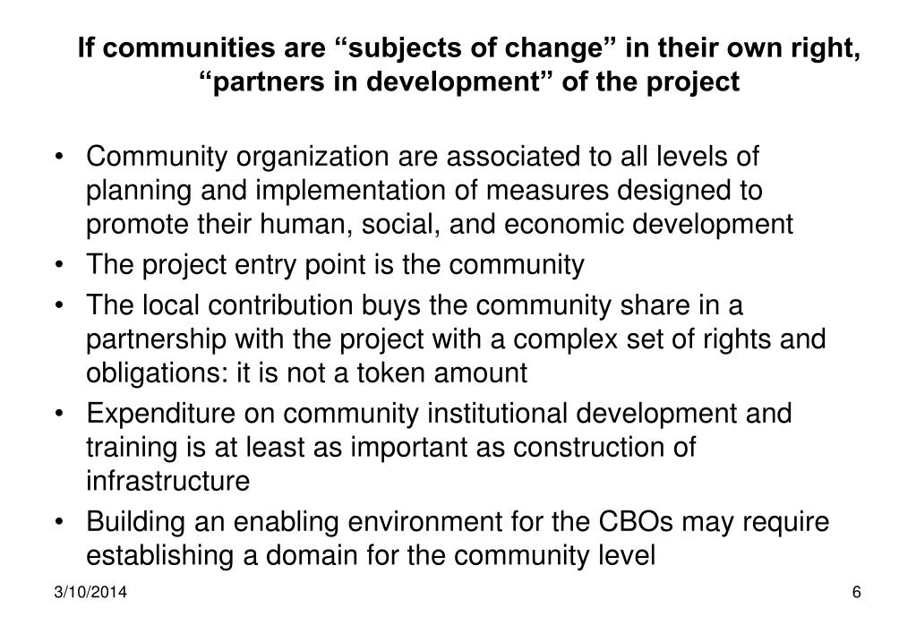 "If communities are ""subjects of change"" in their own right, ""partners in development"" of the project"