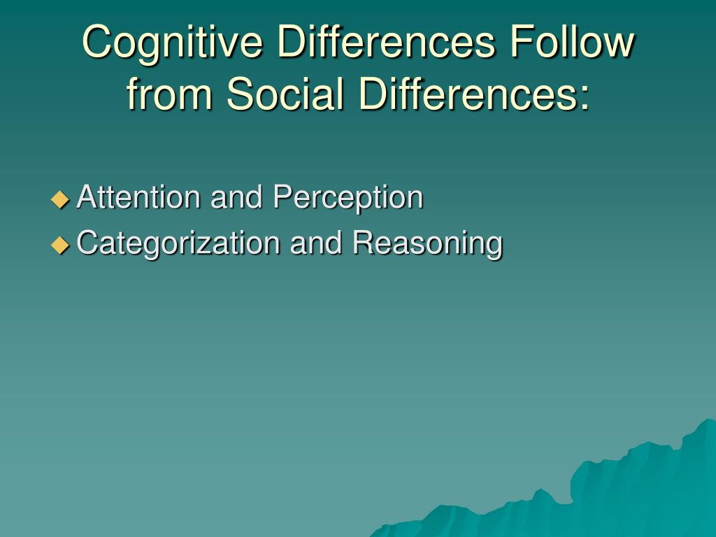 Cognitive Differences Follow from Social Differences: