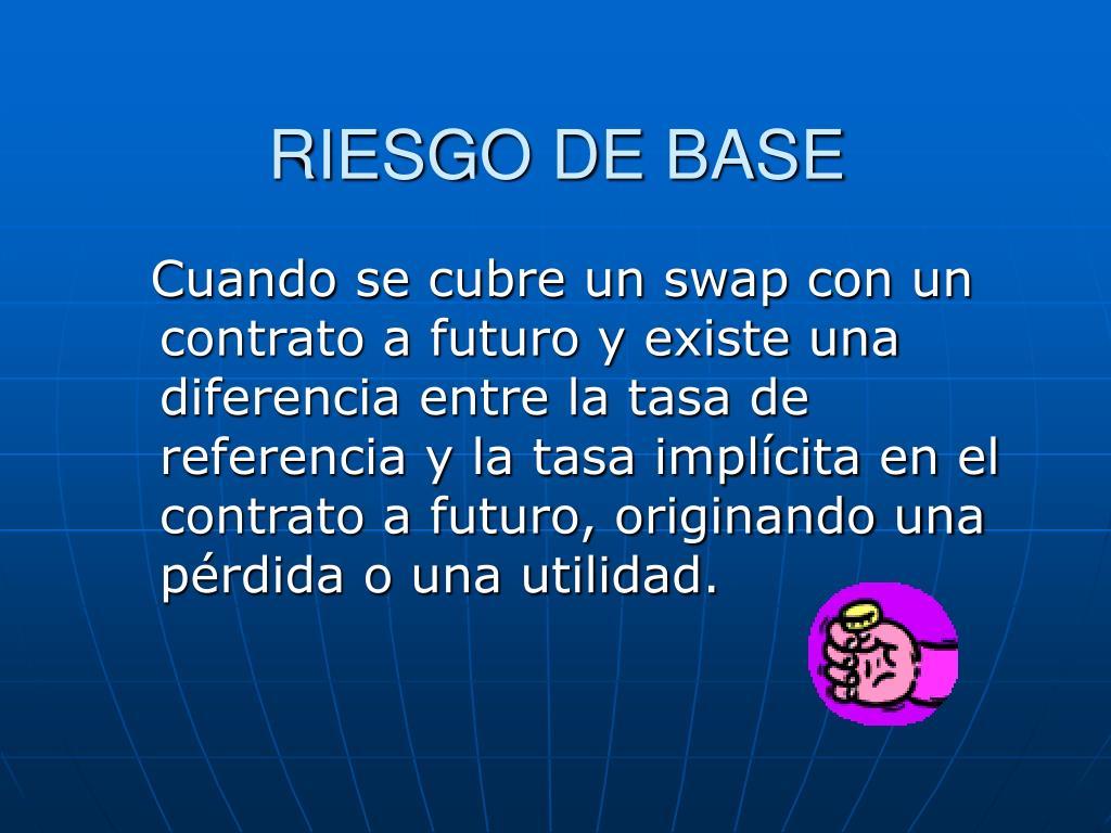 RIESGO DE BASE