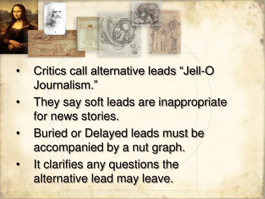"Critics call alternative leads ""Jell-O Journalism."""