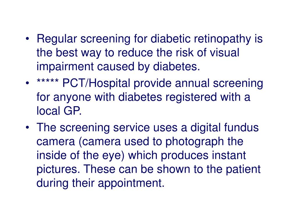 Regular screening for diabetic retinopathy is the best way to reduce the risk of visual impairment caused by diabetes.