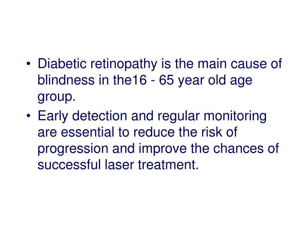 Diabetic retinopathy is the main cause of blindness in the16 - 65 year old age group.