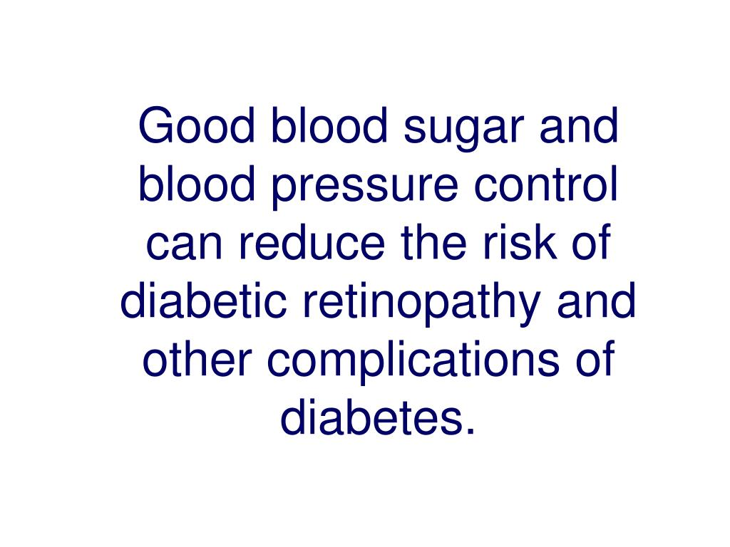 Good blood sugar and blood pressure control can reduce the risk of diabetic retinopathy and other complications of diabetes.