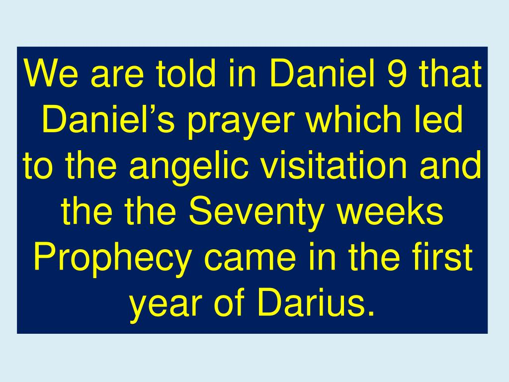 We are told in Daniel 9 that Daniel's prayer which led to the angelic visitation and the the Seventy weeks Prophecy came in the first year of Darius.