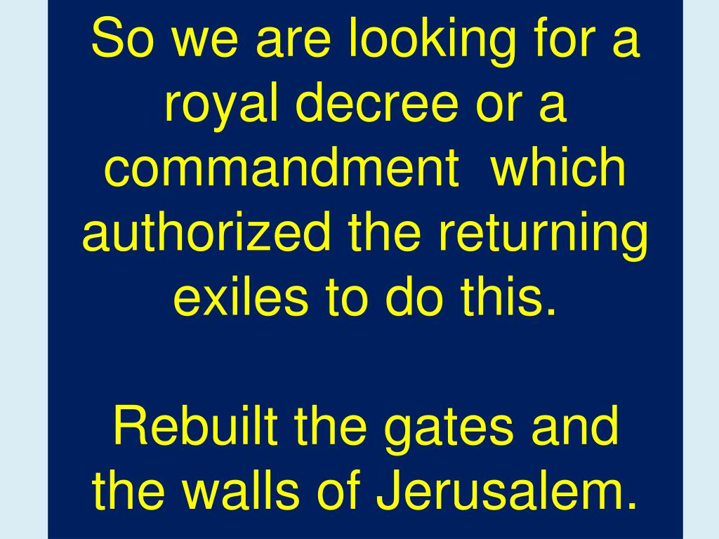 So we are looking for a royal decree or a commandment  which authorized the returning exiles to do this.
