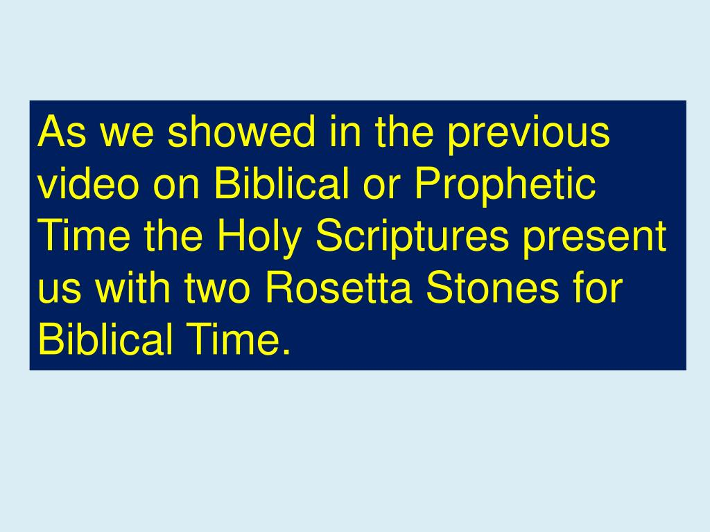 As we showed in the previous video on Biblical or Prophetic Time the Holy Scriptures present us with two Rosetta Stones for Biblical Time.