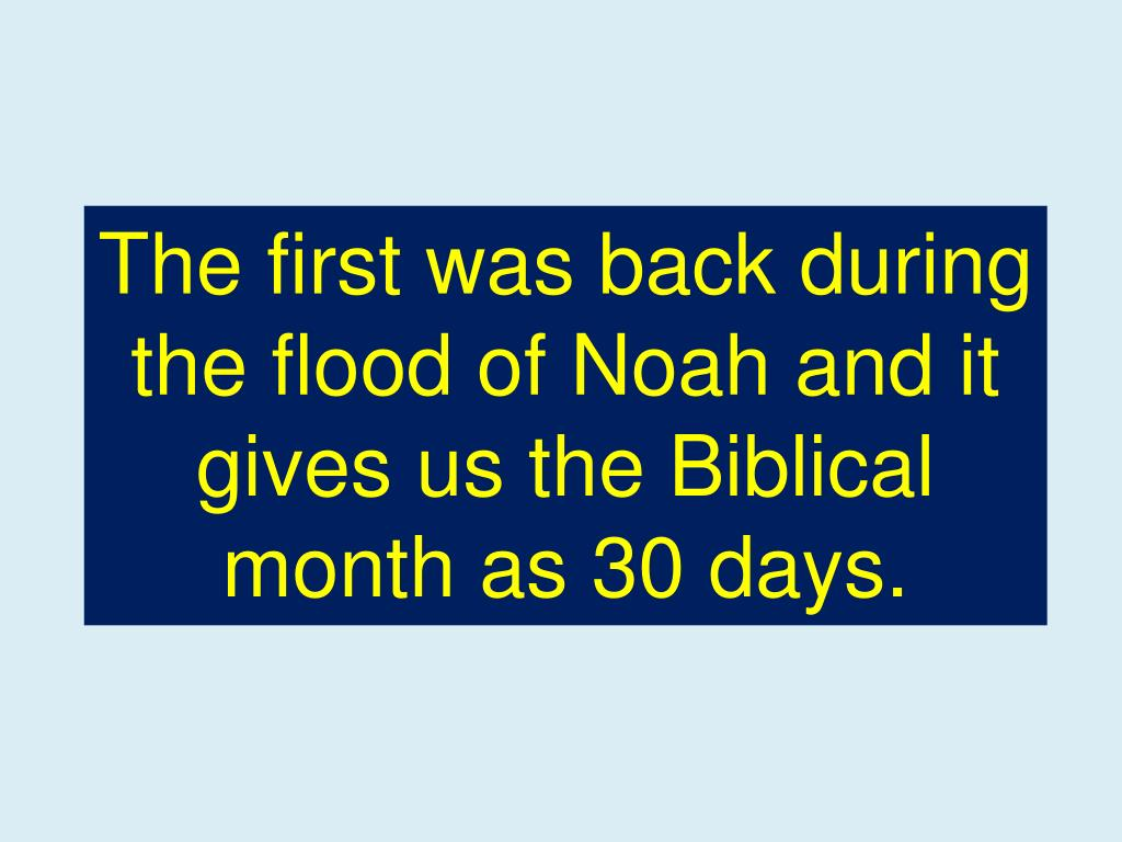 The first was back during the flood of Noah and it gives us the Biblical