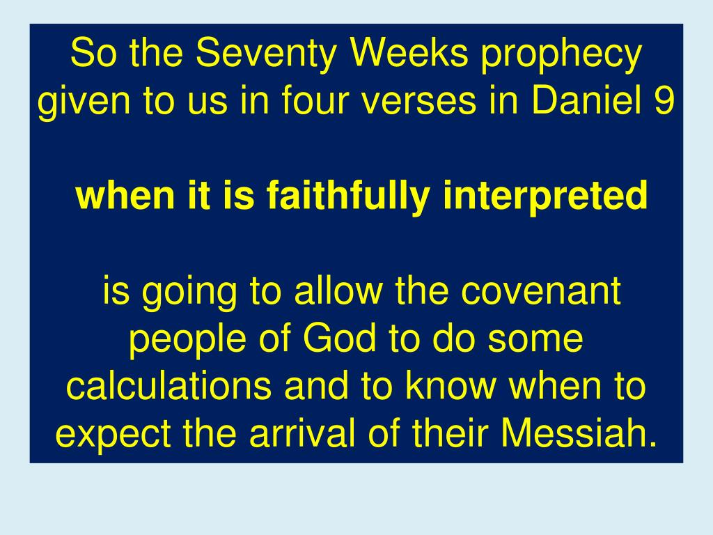 So the Seventy Weeks prophecy given to us in four verses in Daniel 9