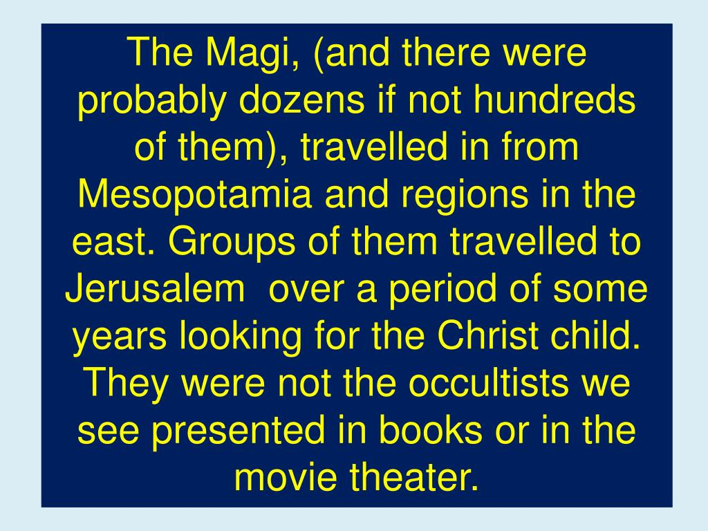 The Magi, (and there were probably dozens if not hundreds