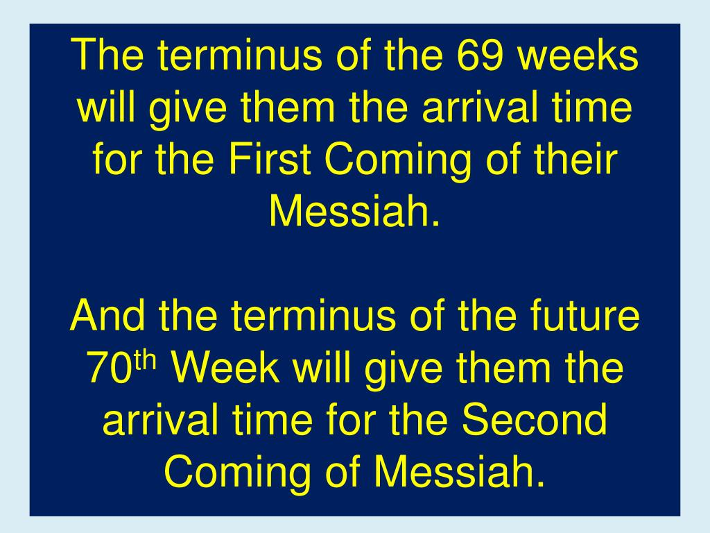 The terminus of the 69 weeks will give them the arrival time