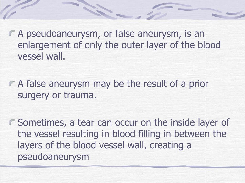 A pseudoaneurysm, or false aneurysm, is an enlargement of only the outer layer of the blood vessel wall.