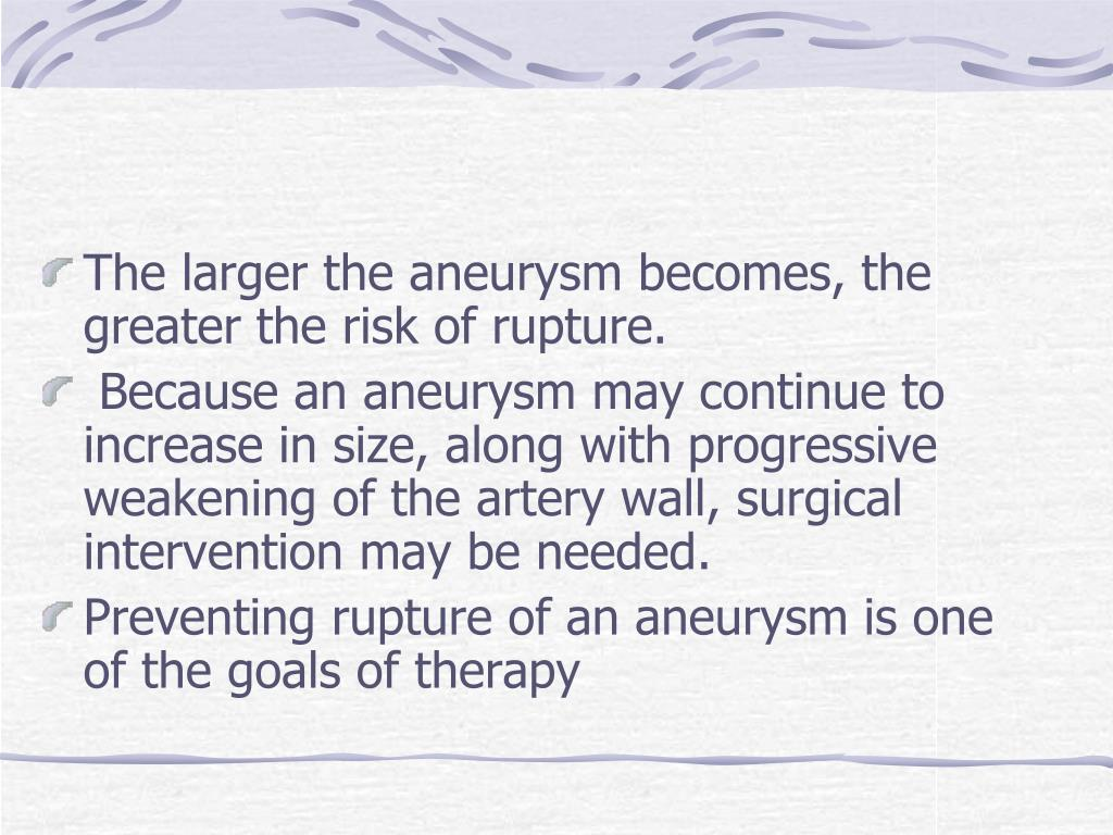 The larger the aneurysm becomes, the greater the risk of rupture.