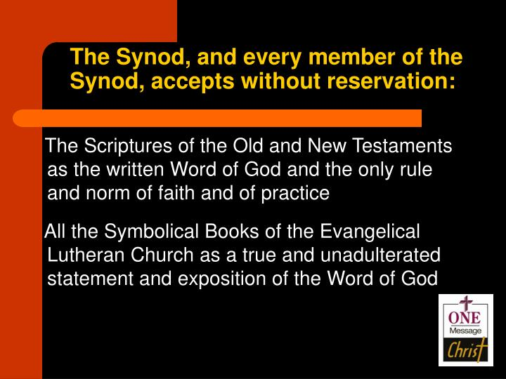 The Synod, and every member of the Synod, accepts without reservation: