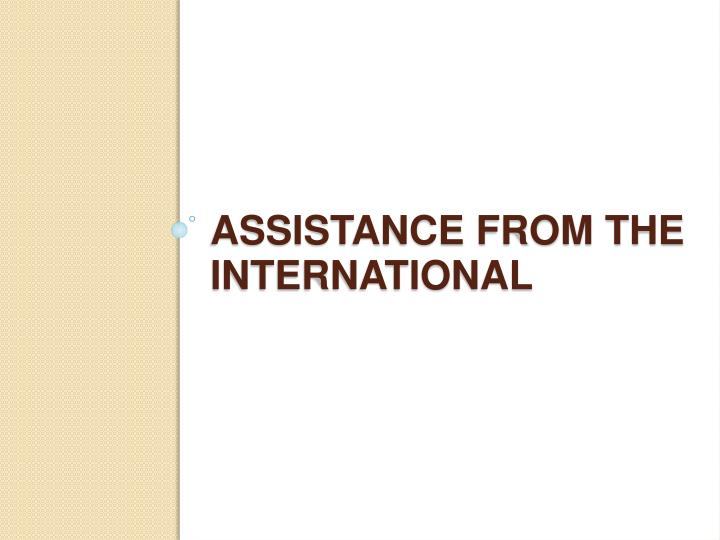 Assistance from the International