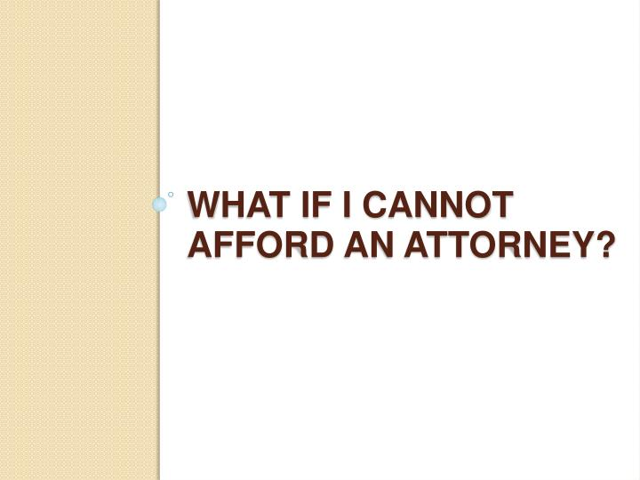 What if I cannot afford an attorney?
