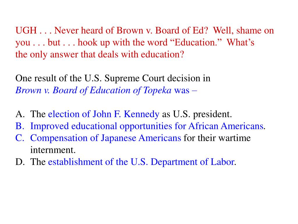 UGH . . . Never heard of Brown v. Board of Ed?  Well, shame on