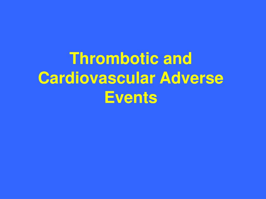 Thrombotic and Cardiovascular Adverse Events