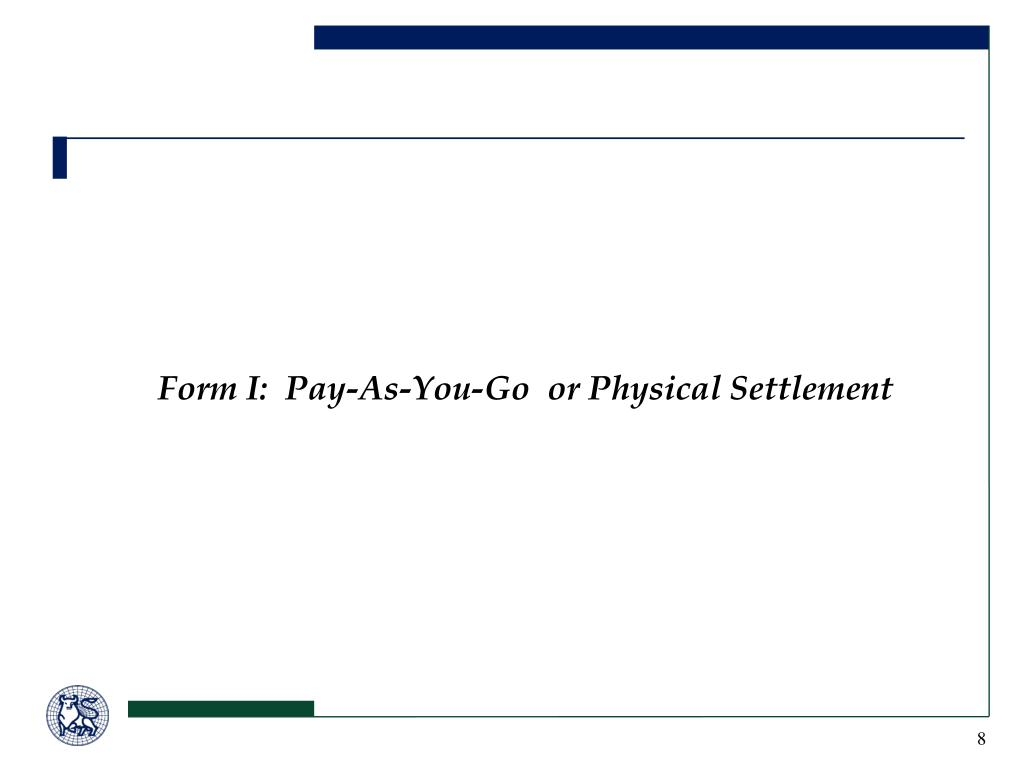 Form I:  Pay-As-You-Go  or Physical Settlement