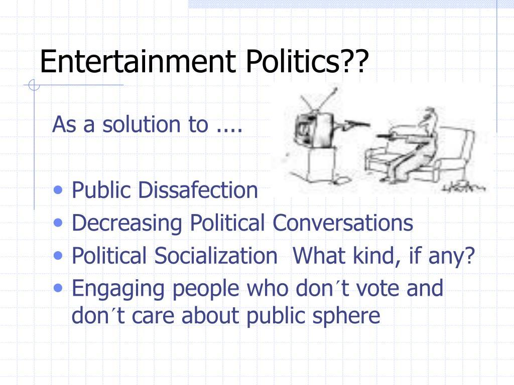 Entertainment Politics??