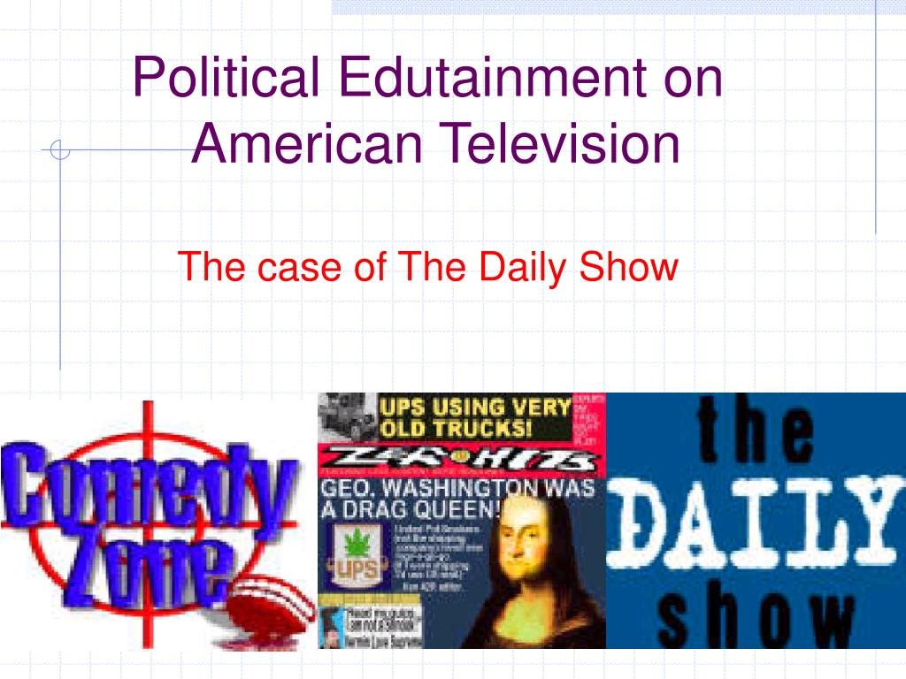 Political Edutainment on               American Television