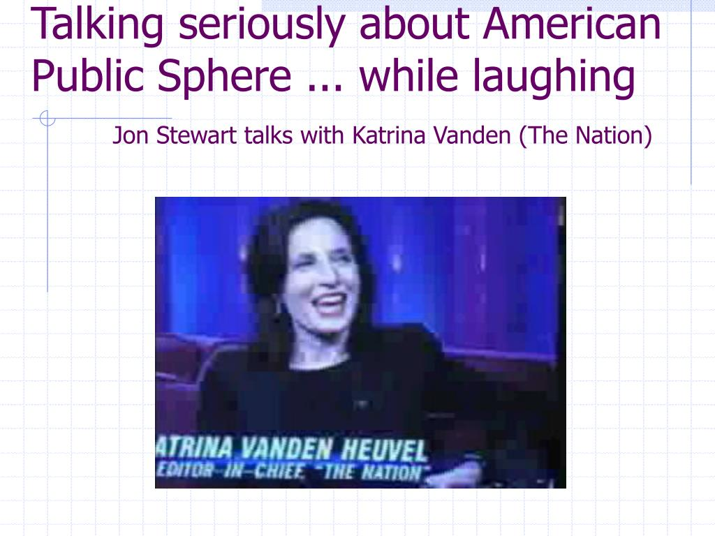 Talking seriously about American Public Sphere ... while laughing