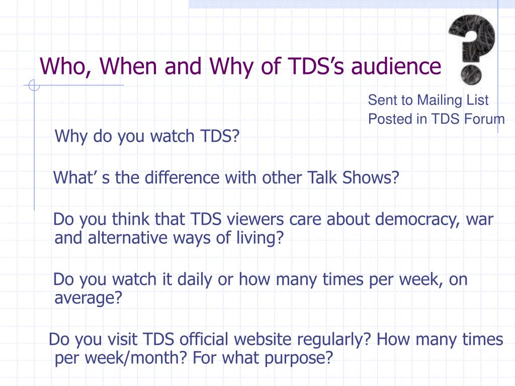 Who, When and Why of TDS's audience