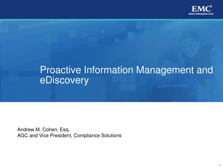 Proactive information management and ediscovery l.jpg