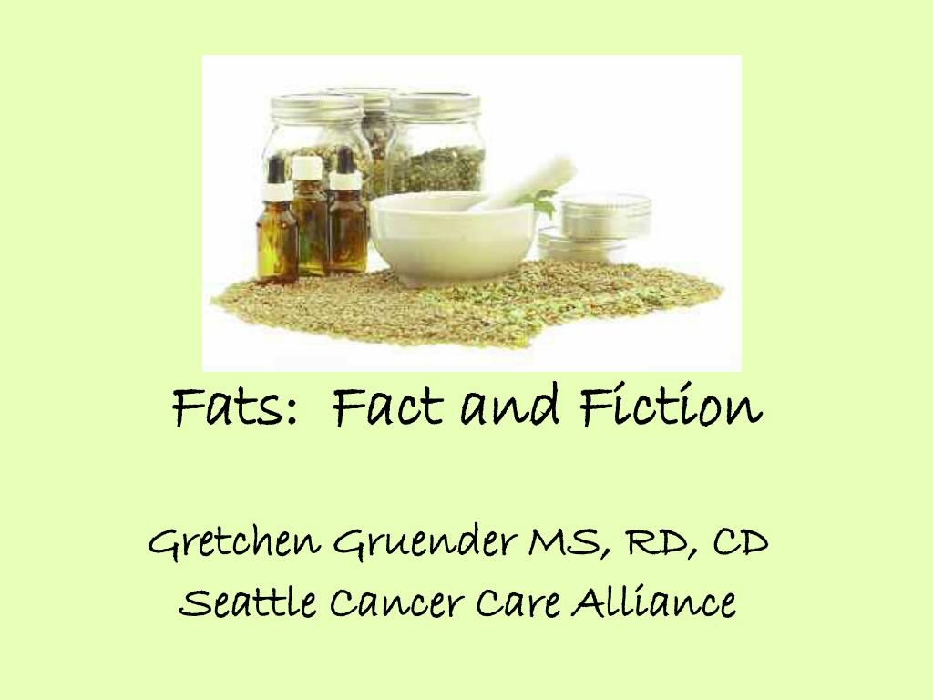 Fats:  Fact and Fiction
