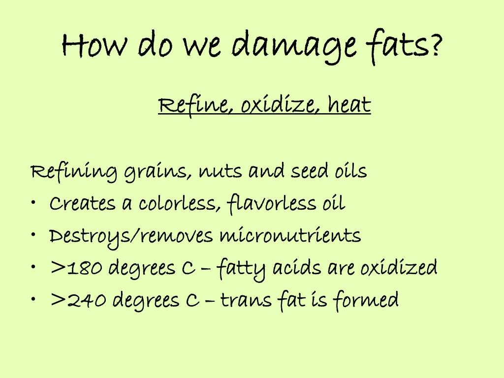 How do we damage fats?