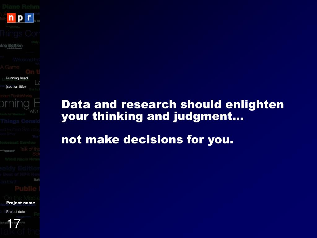Data and research should enlighten your thinking and judgment…
