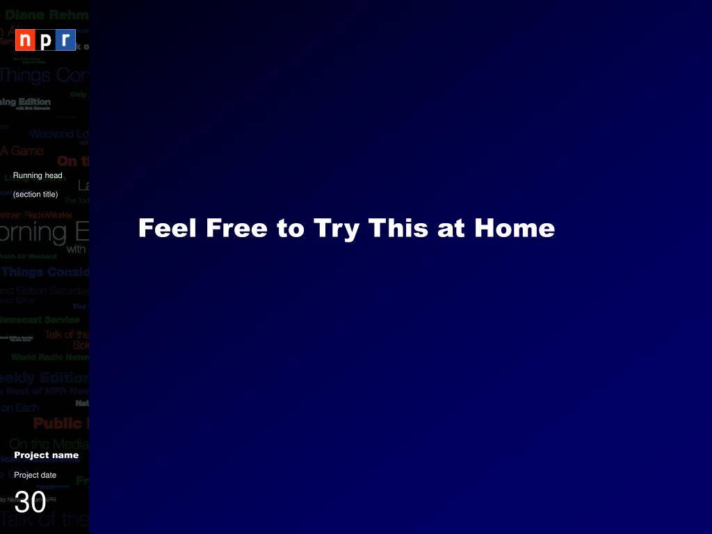 Feel Free to Try This at Home