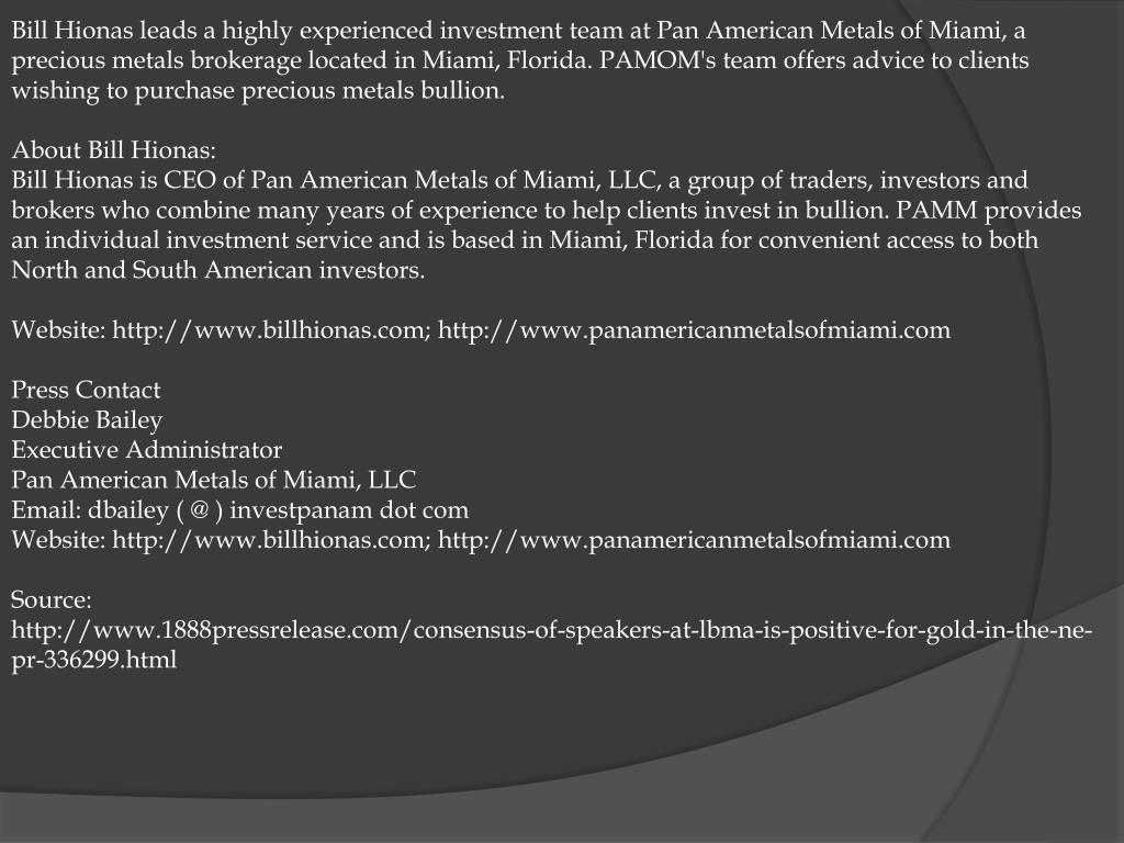 Bill Hionas leads a highly experienced investment team at Pan American Metals of Miami, a precious metals brokerage located in Miami, Florida. PAMOM's team offers advice to clients wishing to purchase precious metals bullion.
