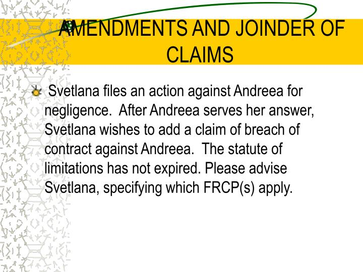 AMENDMENTS AND JOINDER OF CLAIMS