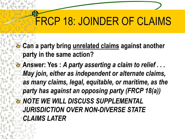 FRCP 18: JOINDER OF CLAIMS