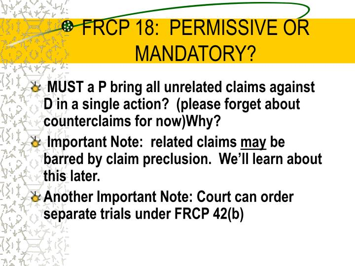 FRCP 18:  PERMISSIVE OR MANDATORY?