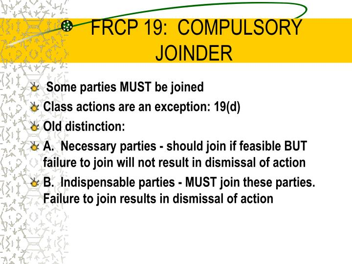 FRCP 19:  COMPULSORY JOINDER