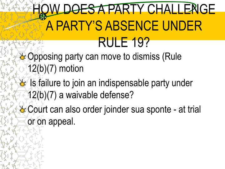 HOW DOES A PARTY CHALLENGE A PARTY'S ABSENCE UNDER RULE 19?
