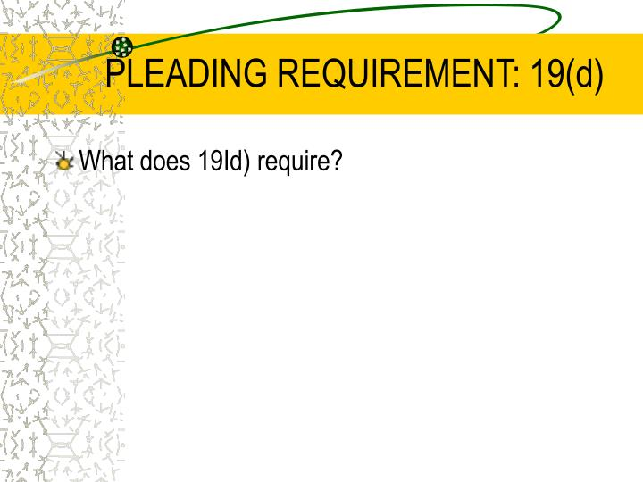 PLEADING REQUIREMENT: 19(d)