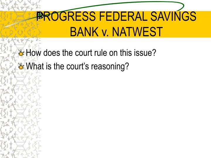 PROGRESS FEDERAL SAVINGS BANK v. NATWEST