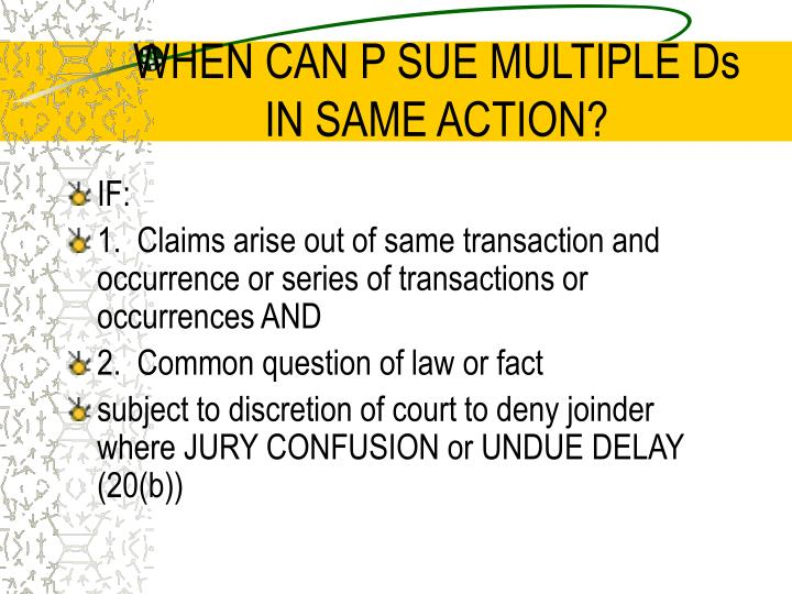 WHEN CAN P SUE MULTIPLE Ds IN SAME ACTION?