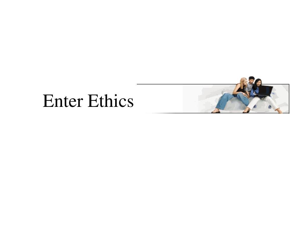 Enter Ethics