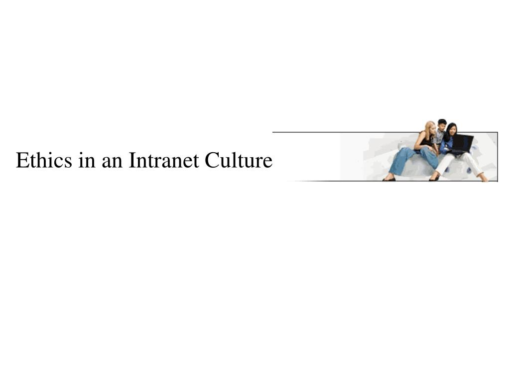 Ethics in an Intranet Culture