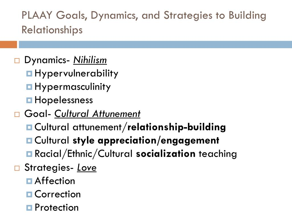 PLAAY Goals, Dynamics, and Strategies to Building Relationships