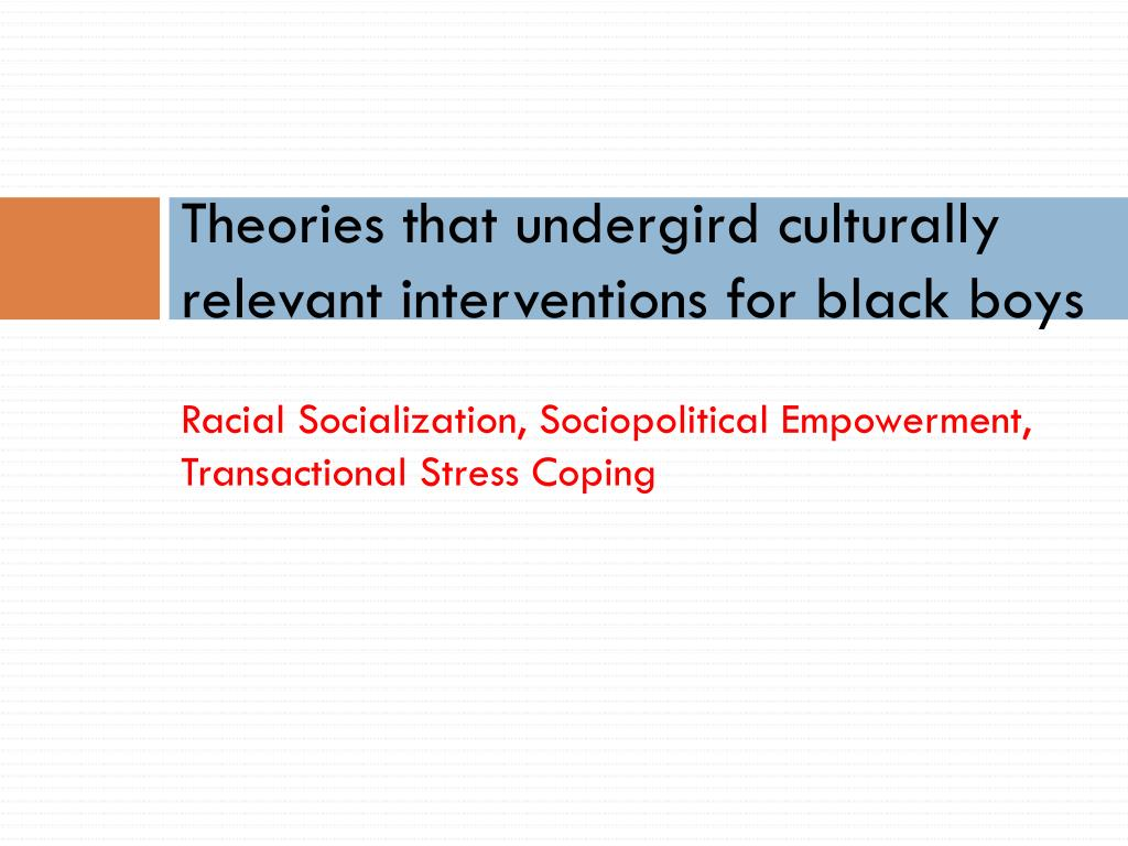 Theories that undergird culturally relevant interventions for black boys