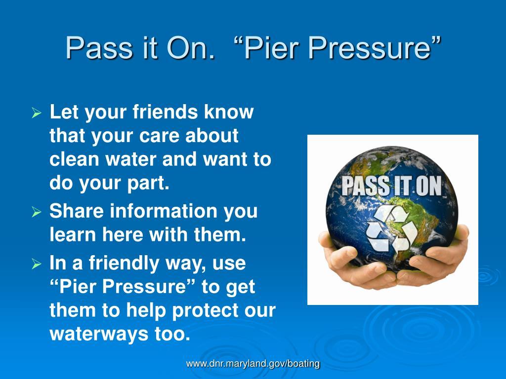 "Pass it On.  ""Pier Pressure"""