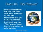 pass it on pier pressure