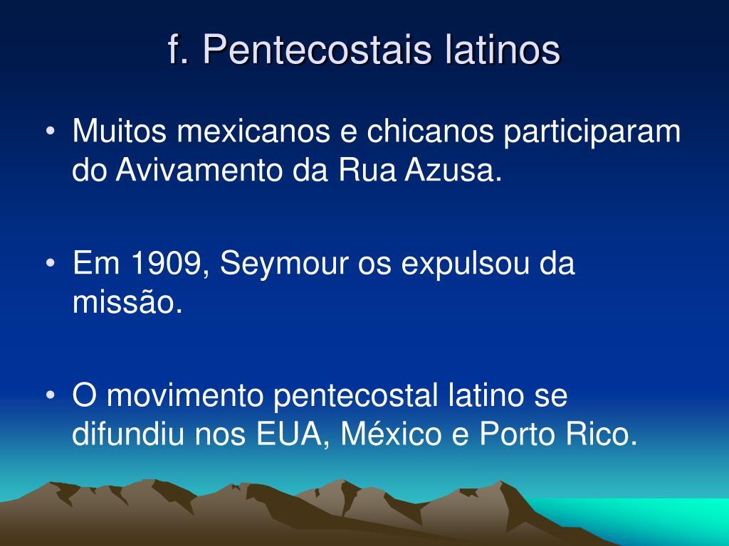 f. Pentecostais latinos